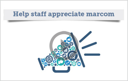 Help staff appreciate marcom